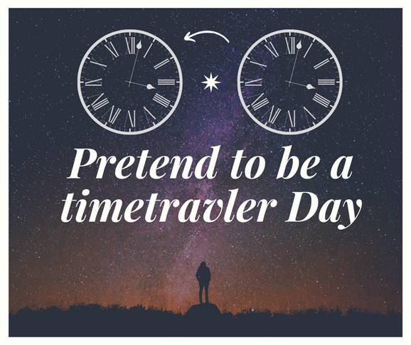 Pretend to be a timetravler Day❗